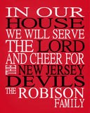 In Our House We Will Serve The Lord And Cheer for The New Jersey Devils Personalized Christian Print - sports art - multiple sizes