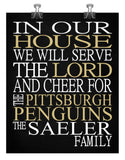 In Our House We Will Serve The Lord And Cheer for The Pittsburgh Penguins Personalized Christian Print - sports art - multiple sizes
