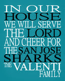 In Our House We Will Serve The Lord And Cheer for The San Jose Sharks Personalized Christian Print - sports art - multiple sizes