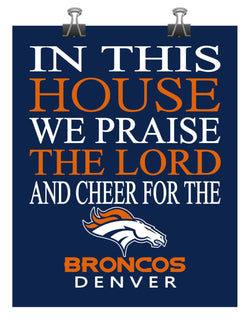 In This House We Praise The Lord And Cheer for The Denver Broncos - Christian Print - Perfect Gift, football sports wall art