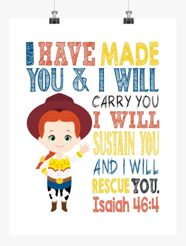 Jessie Toy Story Christian Nursery Decor Print, I Have Made You and I Will Rescue You, Isaiah 46:4