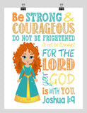 Merida Christian Princess Nursery Decor Wall Art Print - Be Strong & Courageous Joshua 1:9 Bible Verse - Multiple Sizes