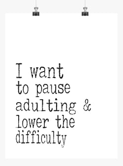 Funny Print Minimalist Art - I want to pause Adulting and lower the difficulty