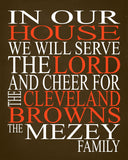 In Our House We Will Serve The Lord And Cheer for The Cleveland Browns personalized print - Christian gift sports art - multiple sizes