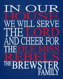 In Our House We Will Serve The Lord And Cheer for The Ole Miss Rebels Personalized Christian Print - sports art - multiple sizes