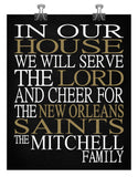 In Our House We Will Serve The Lord And Cheer for The New Orleans Saints Personalized Christian Print - sports art - multiple sizes