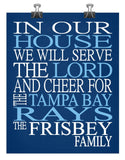 In Our House We Will Serve The Lord And Cheer for The Tampa Bay Rays Personalized Family Name Christian Print - Perfect Gift- multiple sizes