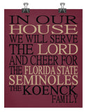 In Our House We Will Serve The Lord And Cheer for The Florida State Seminoles Personalized Christian Print - sports art - multiple sizes