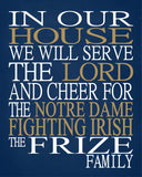 In Our House We Will Serve The Lord And Cheer for The Notre Dame Fighting Irish Personalized Christian Print