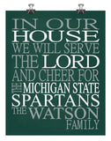 In Our House We Will Serve The Lord And Cheer for The Michigan State Spartans Personalized Christian Print - sports art - multiple sizes