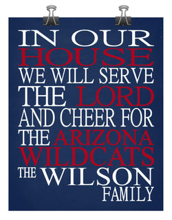 In Our House We Will Serve The Lord And Cheer for The Arizona Wildcats Personalized Christian Print - sports art - multiple sizes