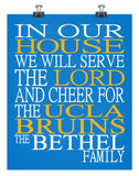 In Our House We Will Serve The Lord And Cheer for The UCLA Bruins Personalized Christian Print - sports art - multiple sizes