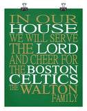 In Our House We Will Serve The Lord And Cheer for The Boston Celtics personalized print - Christian gift sports art - multiple sizes