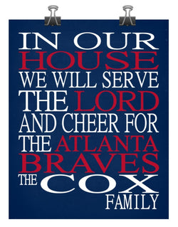 In Our House We Will Serve The Lord And Cheer for The Atlanta Braves Personalized Family Name Christian Print