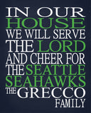 In Our House We Will Serve The Lord And Cheer for The Seattle Seahawks personalized print - Christian gift sports art - multiple sizes