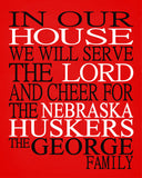 In Our House We Will Serve The Lord And Cheer for The Nebraska Huskers personalized print - Christian gift sports art - multiple sizes