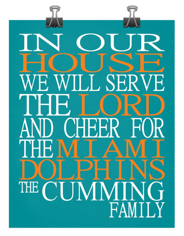 In Our House We Will Serve The Lord And Cheer for The Miami Dolphins personalized print - Christian gift sports art - multiple sizes