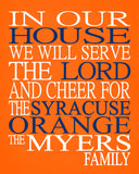 In Our House We Will Serve The Lord And Cheer for The Syracuse Orange Personalized Christian Print - sports art - multiple sizes