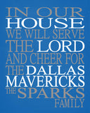 In Our House We Will Serve The Lord And Cheer for The Dallas Mavericks Personalized Christian Print - sports art - multiple sizes