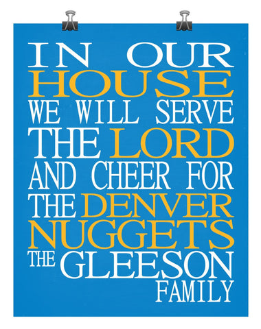 In Our House We Will Serve The Lord And Cheer for The Denver Nuggets Personalized Christian Print - sports art - multiple sizes