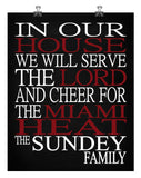 In Our House We Will Serve The Lord And Cheer for The Miami Heat Personalized Christian Print - sports art - multiple sizes