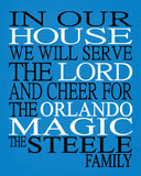 In Our House We Will Serve The Lord And Cheer for The Orlando Magic Personalized Christian Print - sports art - multiple sizes