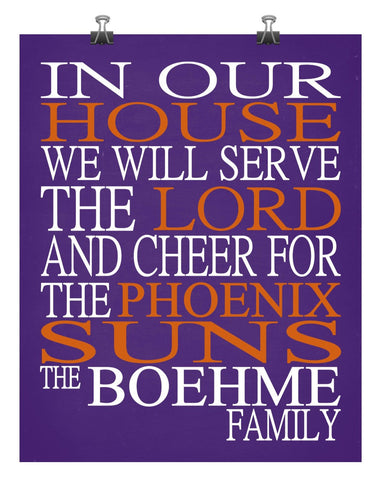 In Our House We Will Serve The Lord And Cheer for The Phoenix Suns Personalized Christian Print - sports art - multiple sizes