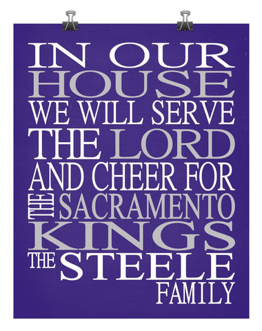 In Our House We Will Serve The Lord And Cheer for The Sacramento Kings Personalized Christian Print - sports art - multiple sizes