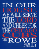 In Our House We Will Serve The Lord And Cheer for The Chicago Cubs Personalized Christian Print - sports art - multiple sizes