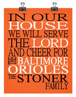 In Our House We Will Serve The Lord And Cheer for The Baltimore Orioles Personalized Christian Print - sports art - multiple sizes