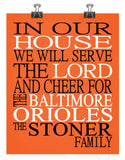 In Our House We Will Serve The Lord And Cheer for The Baltimore Orioles Personalized Family Name Christian Print
