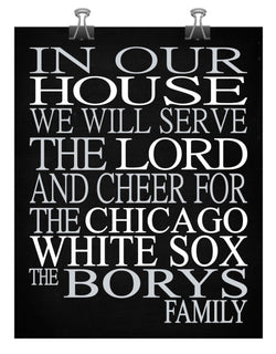 In Our House We Will Serve The Lord And Cheer for The Chicago White Sox Personalized Christian Print - sports art - multiple sizes