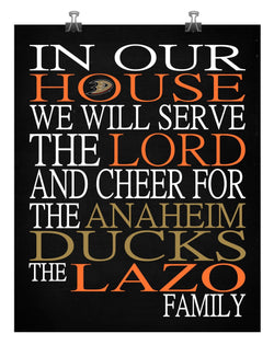 In Our House We Will Serve The Lord And Cheer for The Anaheim Ducks Personalized Christian Print - sports art - multiple sizes