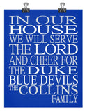 In Our House We Will Serve The Lord And Cheer for The Duke Blue Devils Personalized Christian Print - sports art - multiple sizes