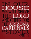 In Our House We Will Serve The Lord And Cheer for The Arizona Cardinals Personalized Family Name Christian Print