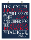 In Our House We Will Serve The Lord And Cheer for The Atlanta Hawks Personalized Family Name Christian Print