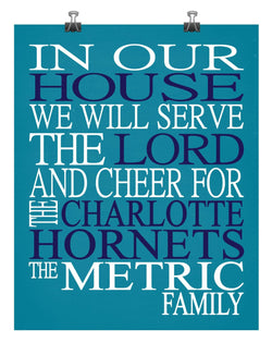 In Our House We Will Serve The Lord And Cheer for The Charlotte Hornets Personalized Christian Print - sports art - multiple sizes