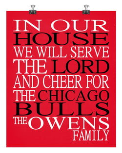 In Our House We Will Serve The Lord And Cheer for The Chicago Bulls Personalized Christian Print - sports art - multiple sizes