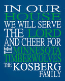 In Our House We Will Serve The Lord And Cheer for The Minnesota Timberwolves Personalized Christian Print - sports art - multiple sizes