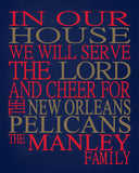 In Our House We Will Serve The Lord And Cheer for The New Orleans Pelicans Personalized Christian Print - sports art - multiple sizes