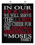 In Our House We Will Serve The Lord And Cheer for The Arizona Diamondbacks Personalized Christian Print - sports art - multiple sizes
