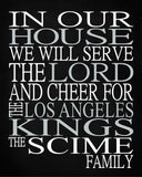 In Our House We Will Serve The Lord And Cheer for The Los Angeles Kings Personalized Christian Print - sports art - multiple sizes