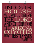 In Our House We Will Serve The Lord And Cheer for The Arizona Coyotes Personalized Family Name Christian Print