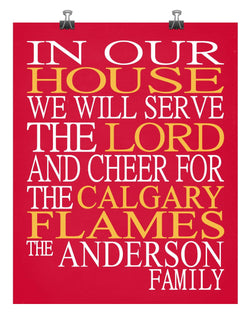 In Our House We Will Serve The Lord And Cheer for The Calgary Flames Personalized Christian Print - sports art - multiple sizes
