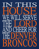 In This House We Will Serve The Lord And Cheer for The Denver Broncos Christian Sports Print