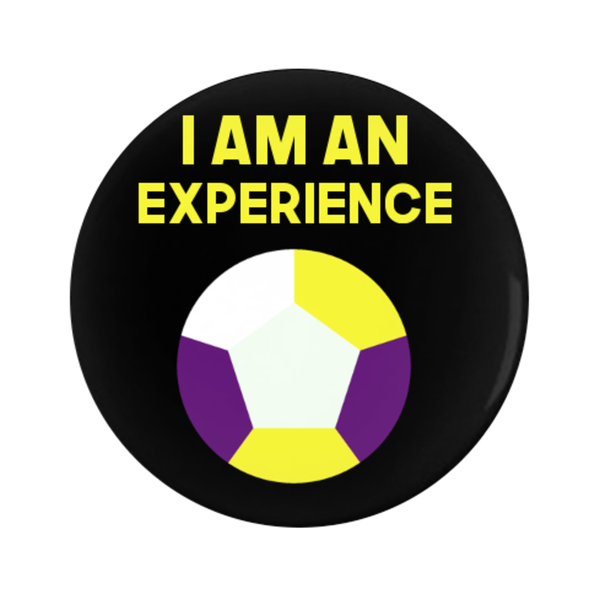 I am an Experience (Non-binary) Pin-Back Button - 1.25 in