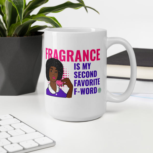 Fragrance is my Second Favorite F-Word Mug!