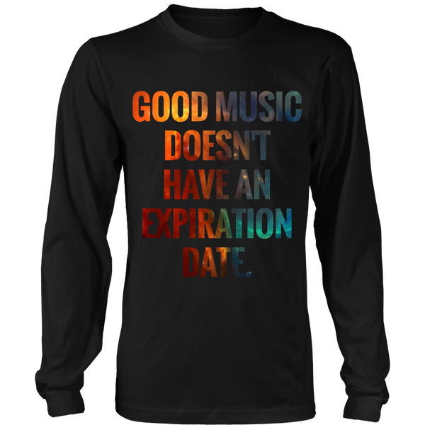 Good Music Doesn't Have An Expiration Date Long Sleeve Shirt