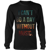 I Can't Go A Day Without Music Long Sleeve Shirt
