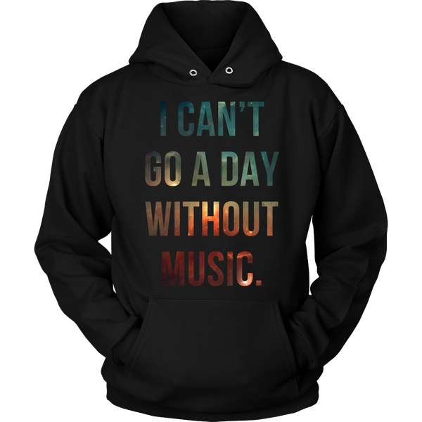 I Can't Go A Day Without Music Hoodie